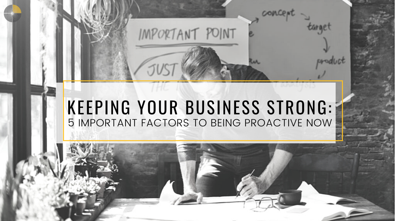 Keeping Your Small Business Strong: 5 Important Factors to being Proactive Now
